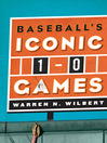 Baseball&#39;s Iconic 1-0 Games (eBook)